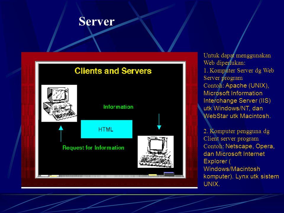 Server Untuk dapat menggunakan Web diperlukan: