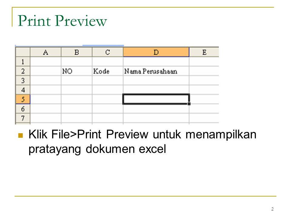 Print Preview Klik File>Print Preview untuk menampilkan pratayang dokumen excel