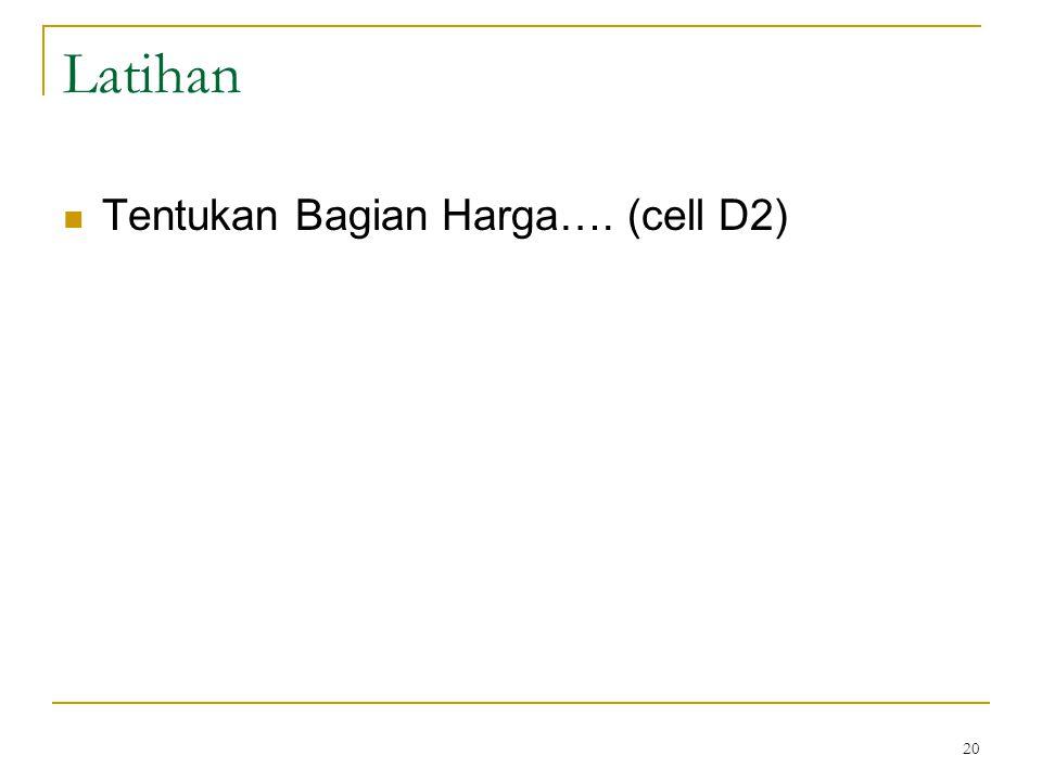 Latihan Tentukan Bagian Harga…. (cell D2)