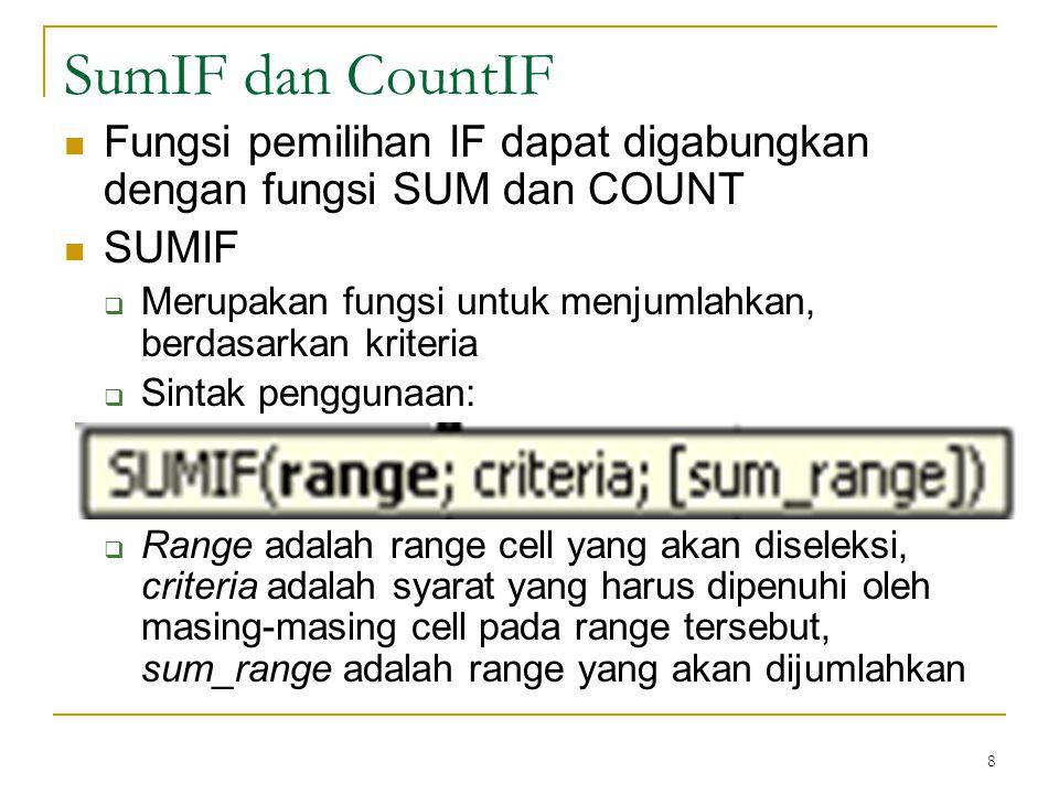 SumIF dan CountIF Fungsi pemilihan IF dapat digabungkan dengan fungsi SUM dan COUNT. SUMIF.