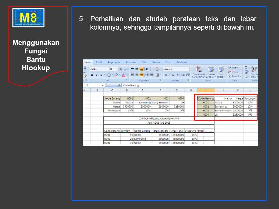 m8 5. Perhatikan dan aturlah perataan teks dan lebar kolomnya, sehingga tampilannya seperti di bawah ini.