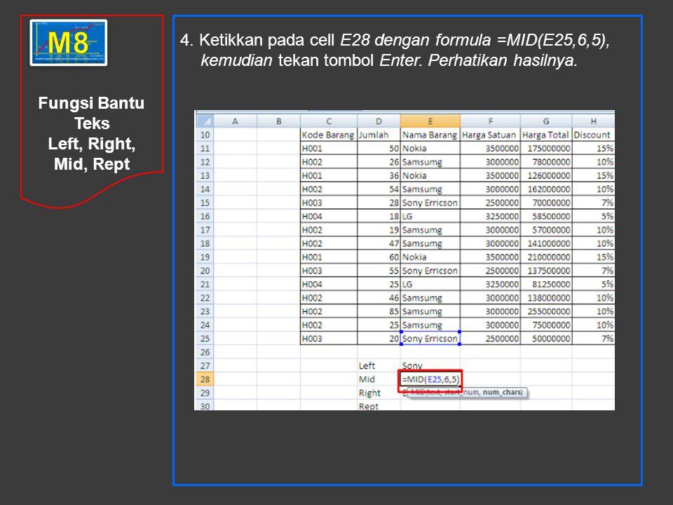 m8 4. Ketikkan pada cell E28 dengan formula =MID(E25,6,5), kemudian tekan tombol Enter. Perhatikan hasilnya.