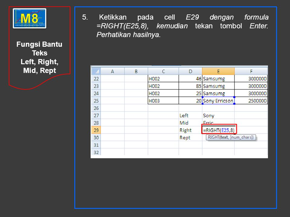 m8 5. Ketikkan pada cell E29 dengan formula =RIGHT(E25,8), kemudian tekan tombol Enter. Perhatikan hasilnya.