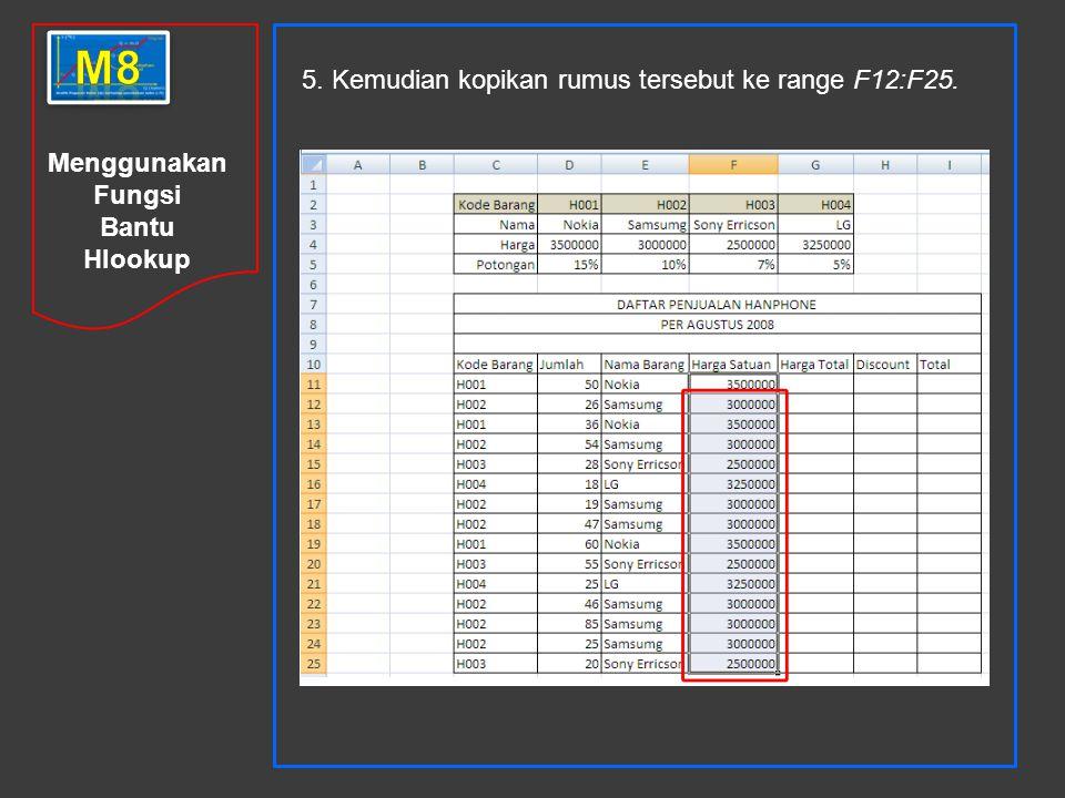m8 5. Kemudian kopikan rumus tersebut ke range F12:F25.