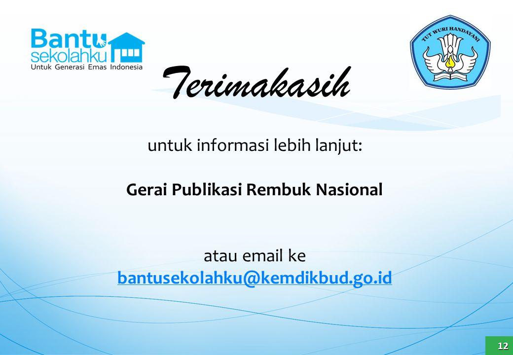 Terimakasih untuk informasi lebih lanjut: Gerai Publikasi Rembuk Nasional atau email ke bantusekolahku@kemdikbud.go.id