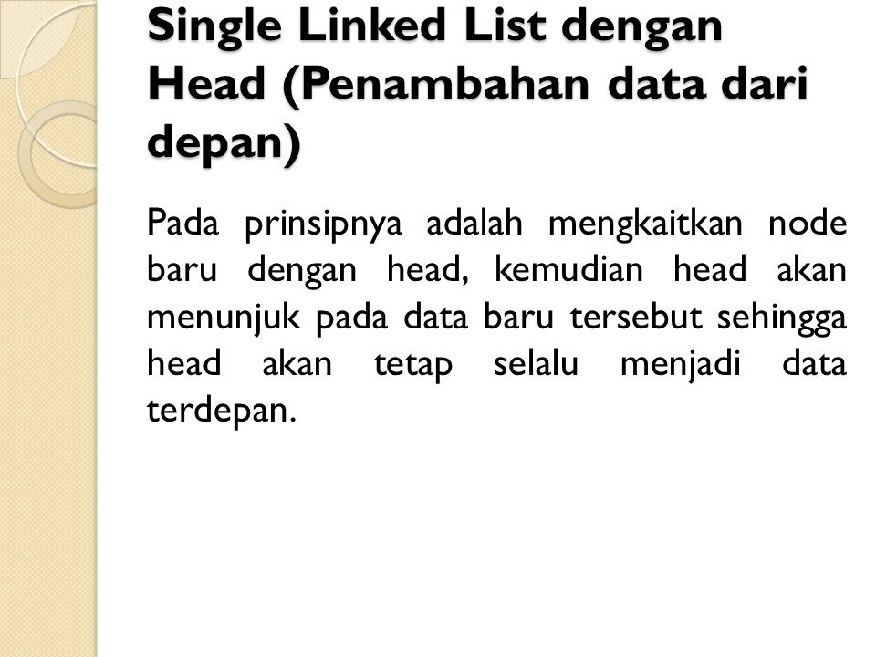 Single Linked List dengan Head (Penambahan data dari depan)