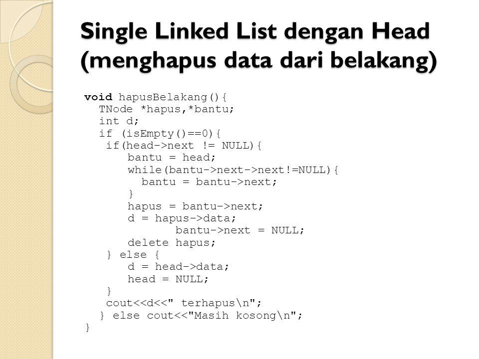 Single Linked List dengan Head (menghapus data dari belakang)