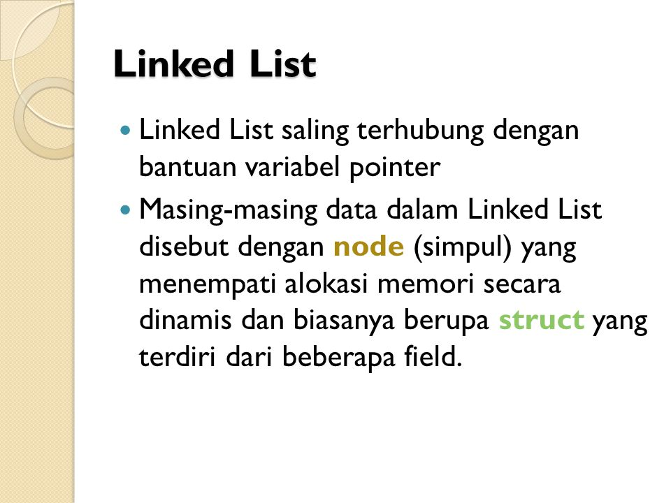 Linked List Linked List saling terhubung dengan bantuan variabel pointer.