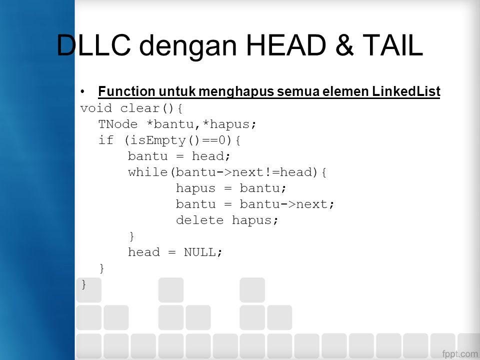 DLLC dengan HEAD & TAIL Function untuk menghapus semua elemen LinkedList. void clear(){ TNode *bantu,*hapus;