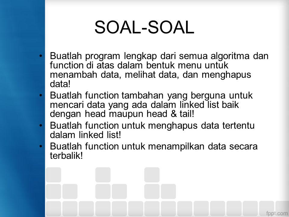 SOAL-SOAL Buatlah program lengkap dari semua algoritma dan function di atas dalam bentuk menu untuk menambah data, melihat data, dan menghapus data!