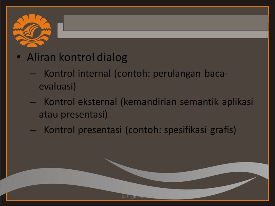 Aliran kontrol dialog Kontrol internal (contoh: perulangan baca-evaluasi) Kontrol eksternal (kemandirian semantik aplikasi atau presentasi)