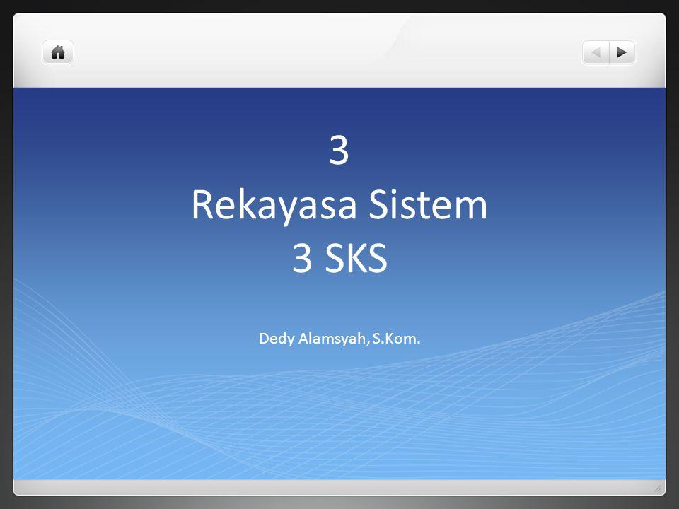 3 Rekayasa Sistem 3 SKS Dedy Alamsyah, S.Kom.