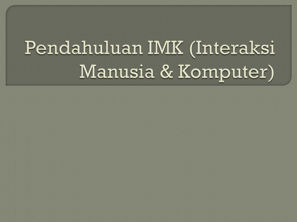 Pendahuluan IMK (Interaksi Manusia & Komputer)