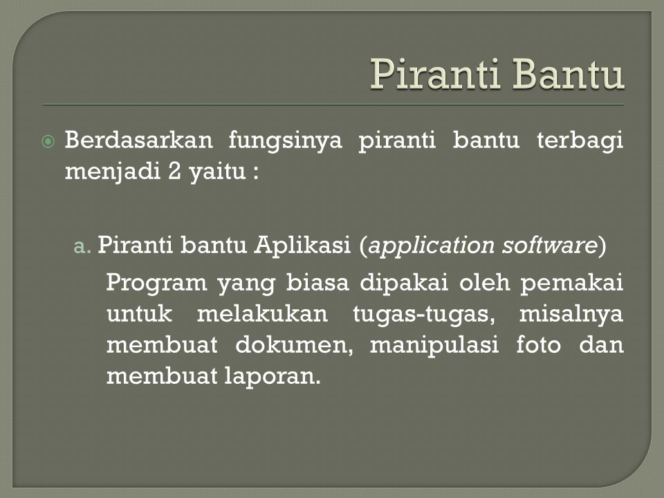 Piranti Bantu Berdasarkan fungsinya piranti bantu terbagi menjadi 2 yaitu : Piranti bantu Aplikasi (application software)