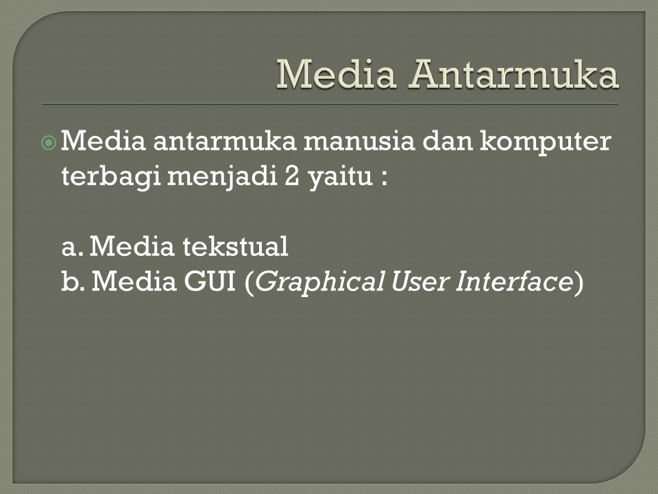 Media Antarmuka Media antarmuka manusia dan komputer terbagi menjadi 2 yaitu : a.