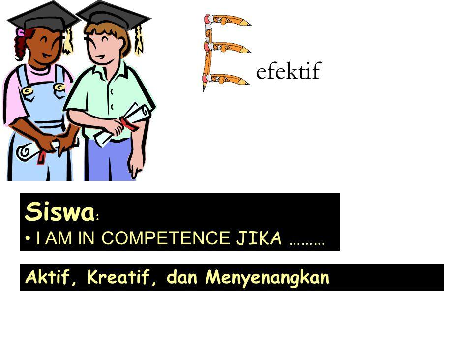 efektif Siswa: I AM IN COMPETENCE JIKA ………