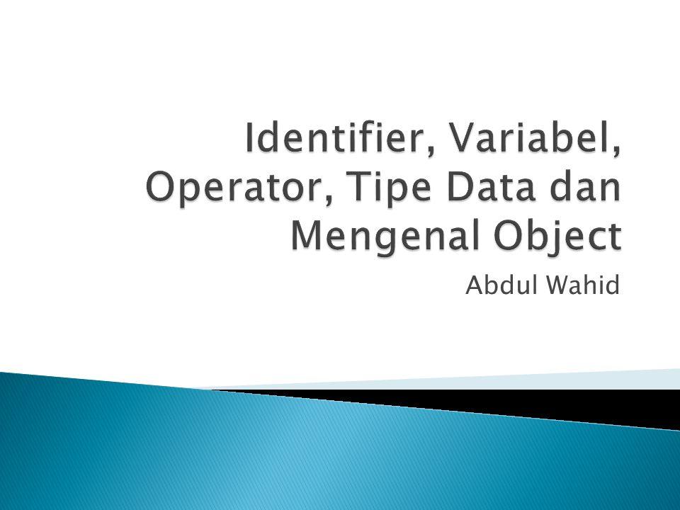 Identifier, Variabel, Operator, Tipe Data dan Mengenal Object