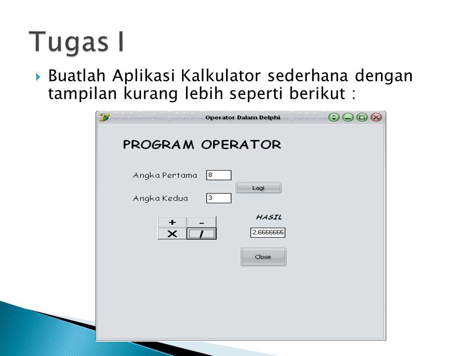 Tugas I Buatlah Aplikasi Kalkulator sederhana dengan tampilan kurang lebih seperti berikut :