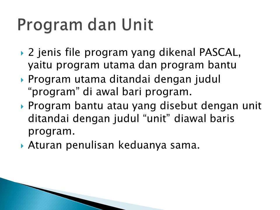 Program dan Unit 2 jenis file program yang dikenal PASCAL, yaitu program utama dan program bantu.