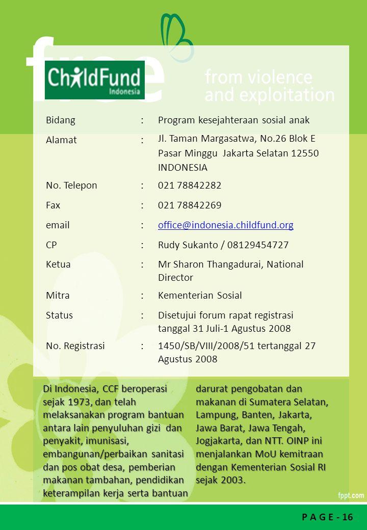 Bidang : Program kesejahteraan sosial anak. Alamat. Jl. Taman Margasatwa, No.26 Blok E. Pasar Minggu Jakarta Selatan 12550.