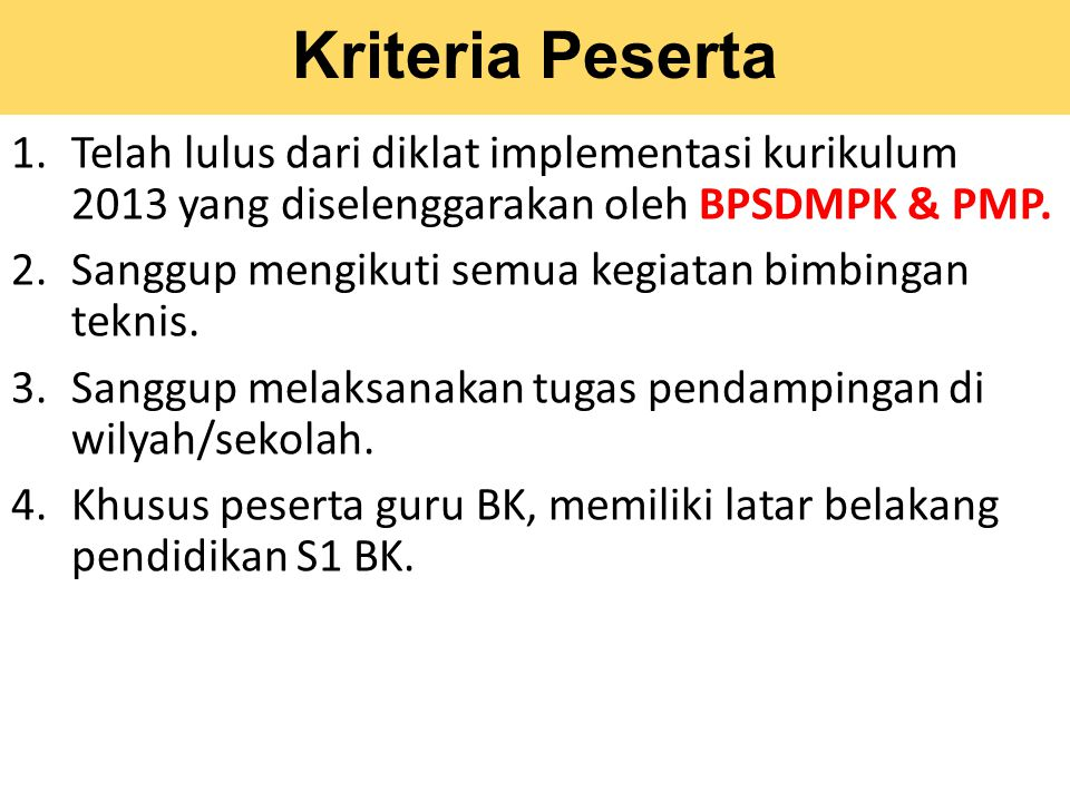 Kriteria Peserta Telah lulus dari diklat implementasi kurikulum 2013 yang diselenggarakan oleh BPSDMPK & PMP.