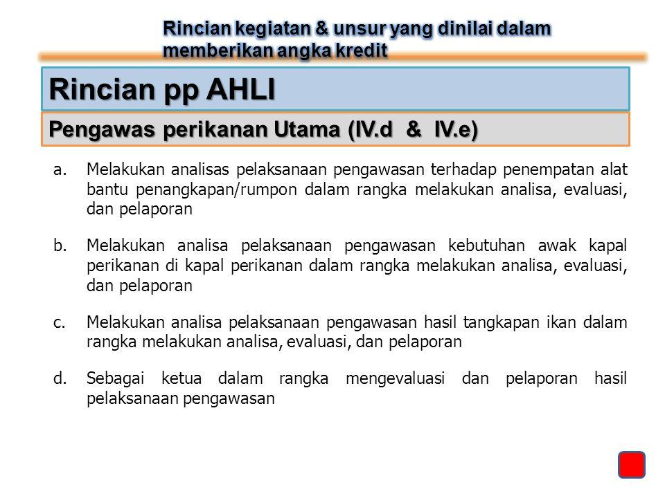 Rincian pp AHLI Pengawas perikanan Utama (IV.d & IV.e)