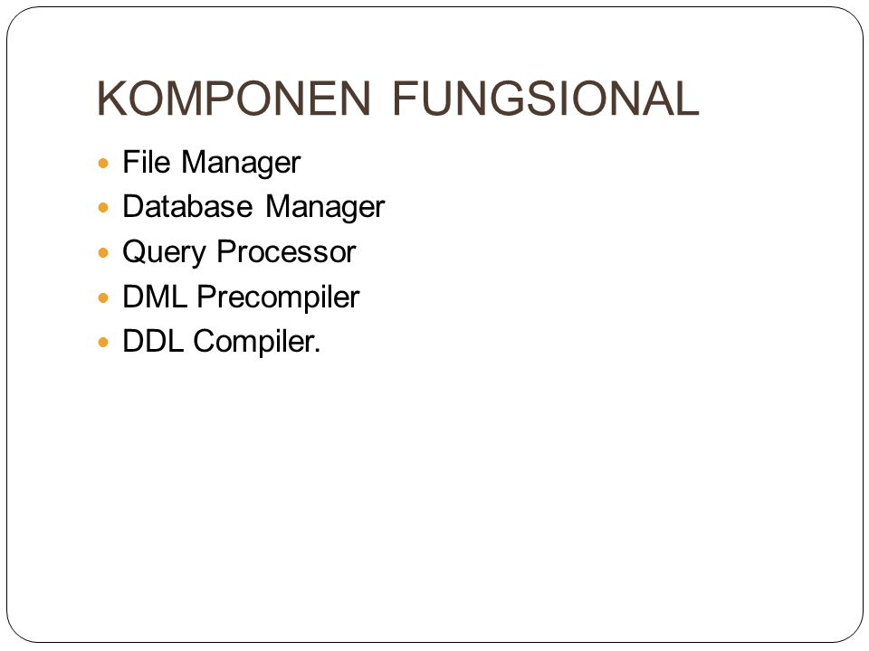 KOMPONEN FUNGSIONAL File Manager Database Manager Query Processor