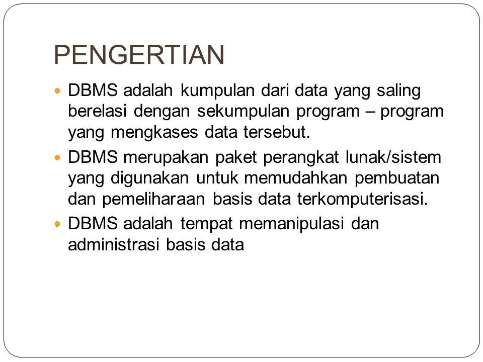 PENGERTIAN DBMS adalah kumpulan dari data yang saling berelasi dengan sekumpulan program – program yang mengkases data tersebut.