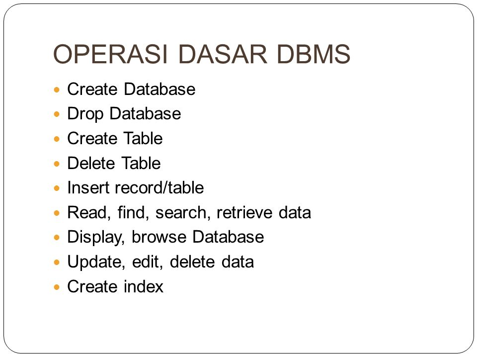 OPERASI DASAR DBMS Create Database Drop Database Create Table