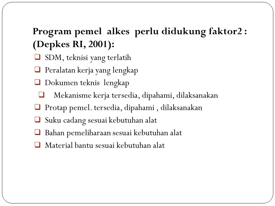 Program pemel alkes perlu didukung faktor2 : (Depkes RI, 2001):