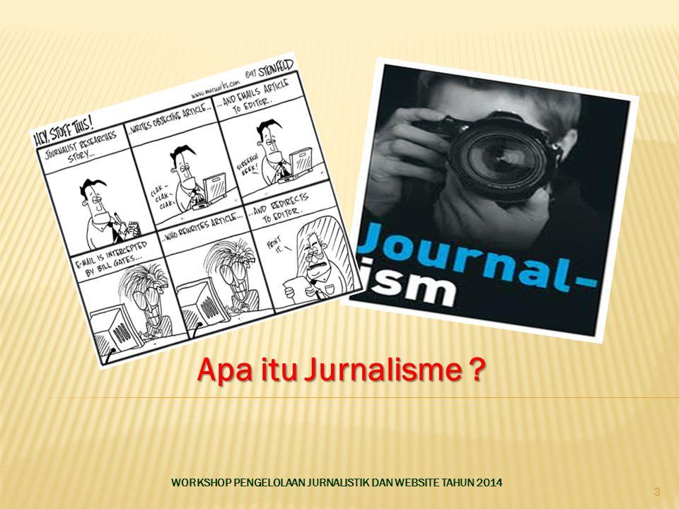 Apa itu Jurnalisme WORKSHOP PENGELOLAAN JURNALISTIK DAN WEBSITE TAHUN 2014