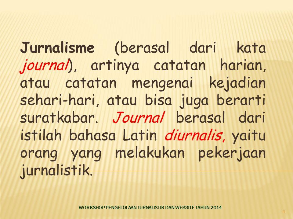 Jurnalisme (berasal dari kata journal), artinya catatan harian, atau catatan mengenai kejadian sehari-hari, atau bisa juga berarti suratkabar. Journal berasal dari istilah bahasa Latin diurnalis, yaitu orang yang melakukan pekerjaan jurnalistik.