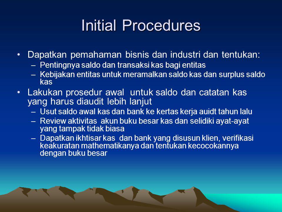 Initial Procedures Dapatkan pemahaman bisnis dan industri dan tentukan: Pentingnya saldo dan transaksi kas bagi entitas.