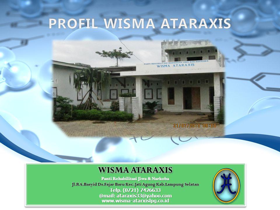 PROFIL WISMA ATARAXIS WISMA ATARAXIS Panti Rehabilitasi Jiwa & Narkoba