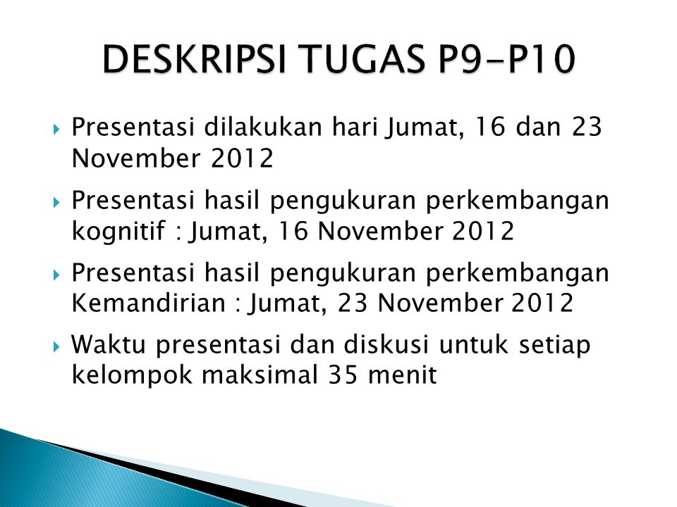 DESKRIPSI TUGAS P9-P10 Presentasi dilakukan hari Jumat, 16 dan 23 November 2012.