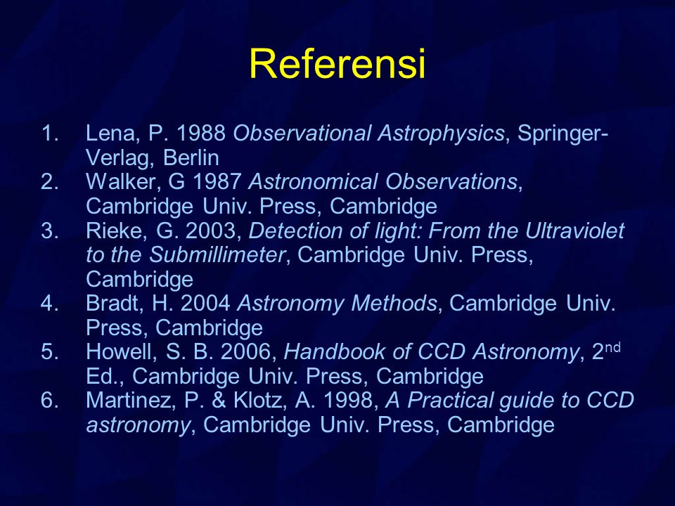 Referensi Lena, P. 1988 Observational Astrophysics, Springer-Verlag, Berlin.