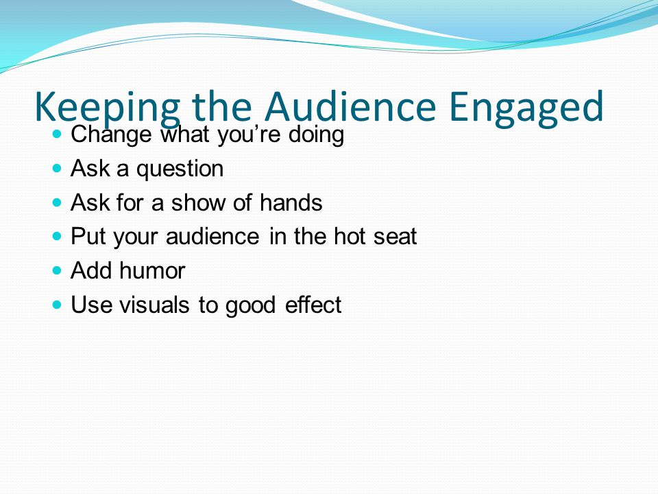 Keeping the Audience Engaged