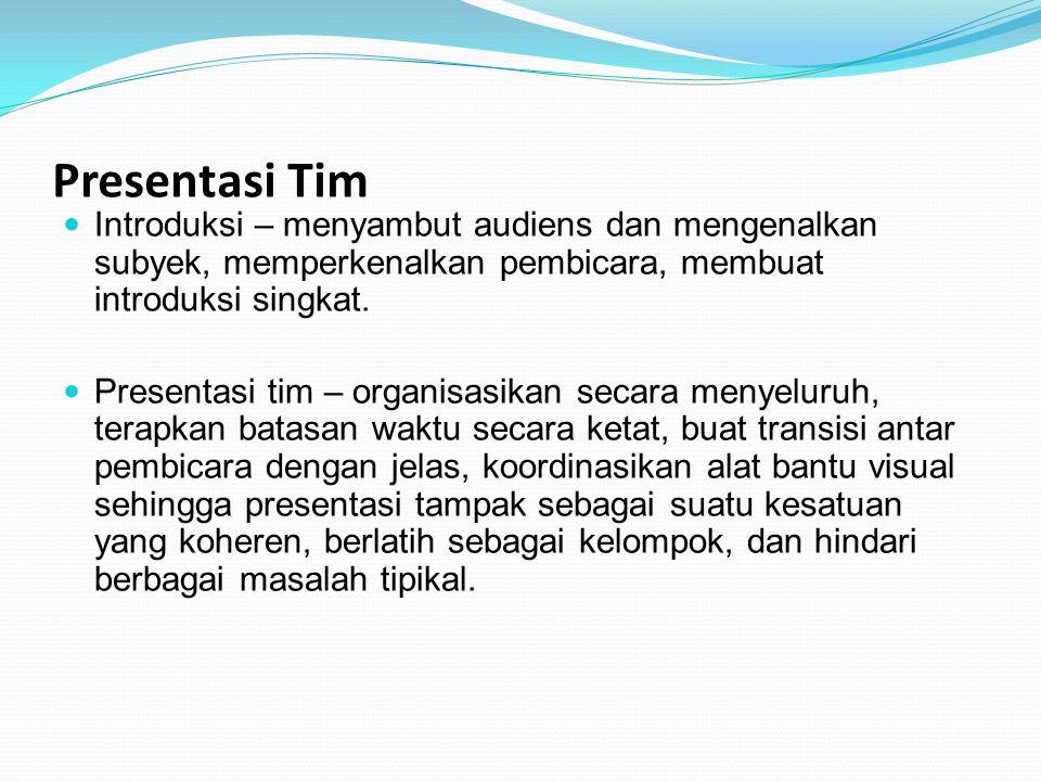 Presentasi Tim Introduksi – menyambut audiens dan mengenalkan subyek, memperkenalkan pembicara, membuat introduksi singkat.