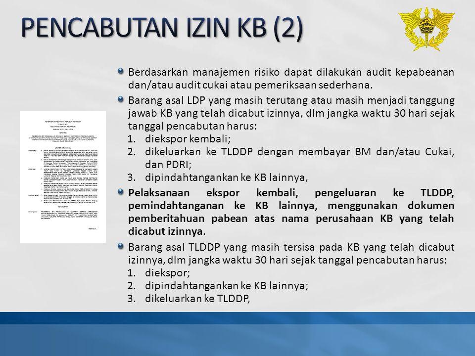 PENCABUTAN IZIN KB (2) Berdasarkan manajemen risiko dapat dilakukan audit kepabeanan dan/atau audit cukai atau pemeriksaan sederhana.