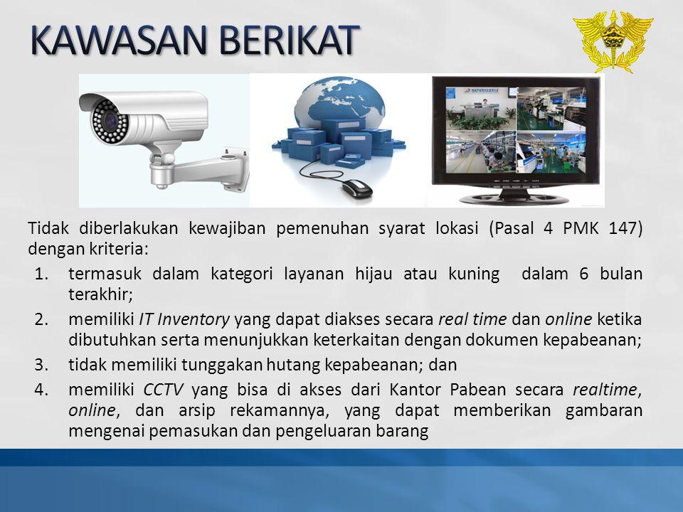 KAWASAN BERIKAT Tidak diberlakukan kewajiban pemenuhan syarat lokasi (Pasal 4 PMK 147) dengan kriteria: