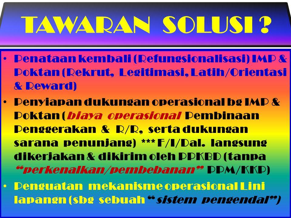 TAWARAN SOLUSI Penataan kembali (Refungsionalisasi) IMP & Poktan (Rekrut, Legitimasi, Latih/Orientasi & Reward)