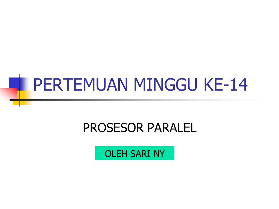PERTEMUAN MINGGU KE-14 PROSESOR PARALEL OLEH SARI NY