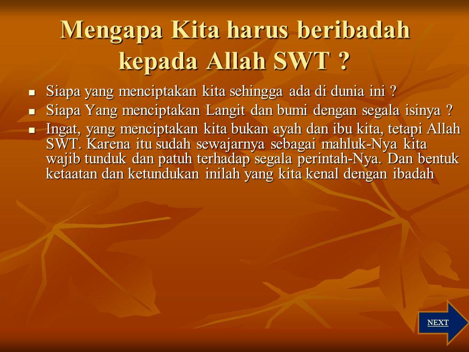 Mengapa Kita harus beribadah kepada Allah SWT