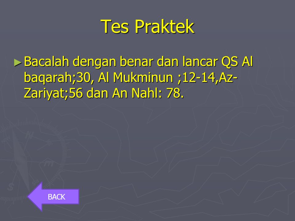 Tes Praktek Bacalah dengan benar dan lancar QS Al baqarah;30, Al Mukminun ;12-14,Az-Zariyat;56 dan An Nahl: 78.