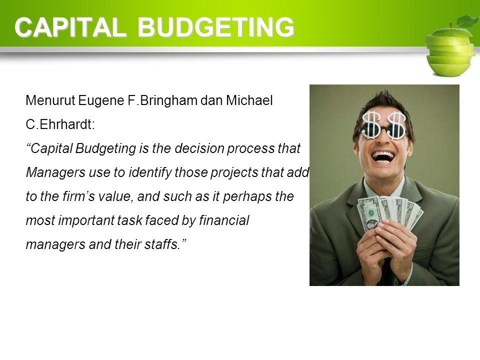 CAPITAL BUDGETING Menurut Eugene F.Bringham dan Michael C.Ehrhardt: