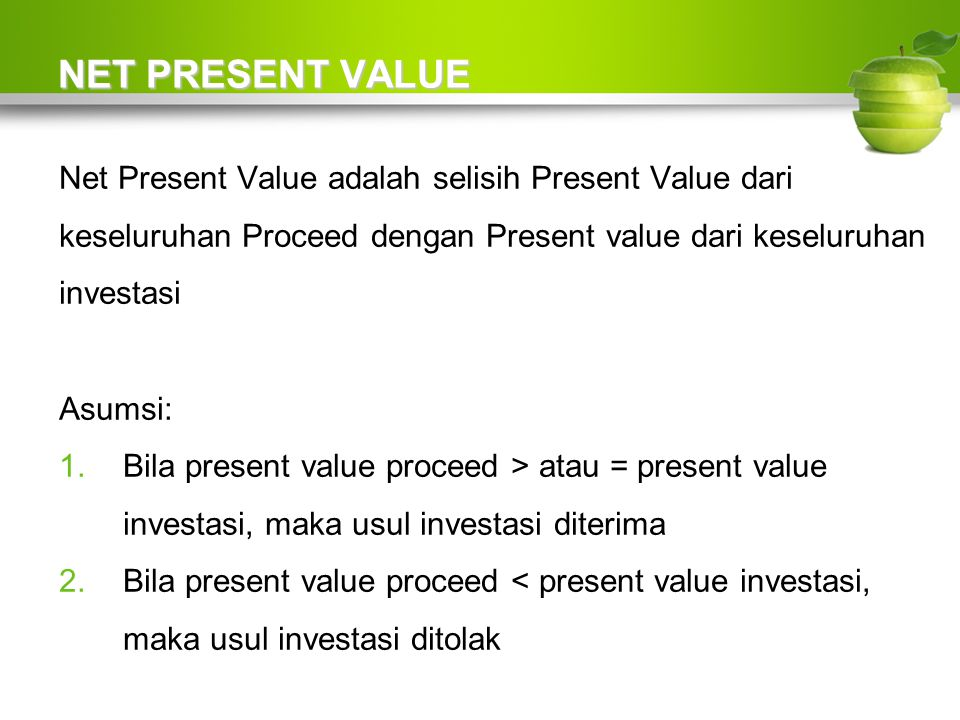 NET PRESENT VALUE Net Present Value adalah selisih Present Value dari