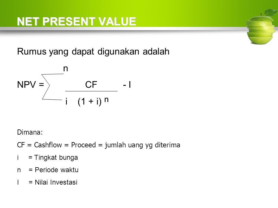 NET PRESENT VALUE Rumus yang dapat digunakan adalah n NPV = CF - I