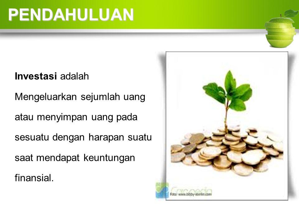 PENDAHULUAN Investasi adalah Mengeluarkan sejumlah uang