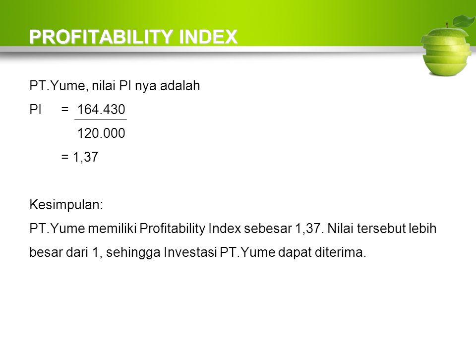 PROFITABILITY INDEX PT.Yume, nilai PI nya adalah PI = 164.430 120.000
