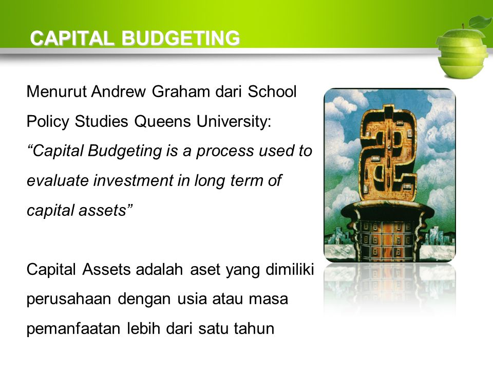 CAPITAL BUDGETING Menurut Andrew Graham dari School Policy Studies Queens University: